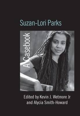 [(Suzan-Lori Parks : A Casebook)] [Edited by Kevin J. Wetmore ] published on (September, 2012)