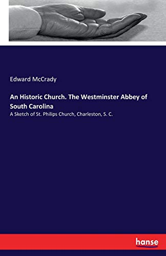 An Historic Church. The Westminster Abbey of South Carolina: A Sketch of St. Philips Church, Charleston, S. C.