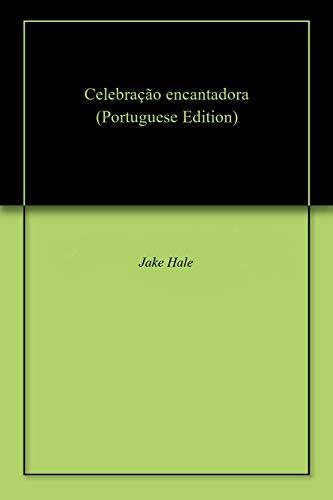 Celebração encantadora (Portuguese Edition) por Jake  Hale