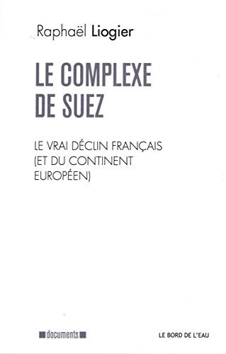 Le complexe de Suez : Le vrai déclin français (et du continent européen)