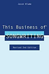 This Business of Songwriting: Revised 2nd Edition by Jason Blume (2013-10-17)