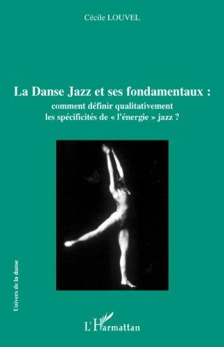 La Danse Jazz et ses fondamentaux : comment dfinir qualitativement les spcificits de