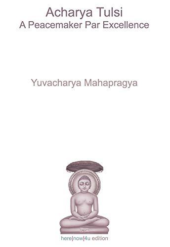 Acharya Tulsi - A Peacemaker Par Excellence por Yuvacharya Mahapragya epub