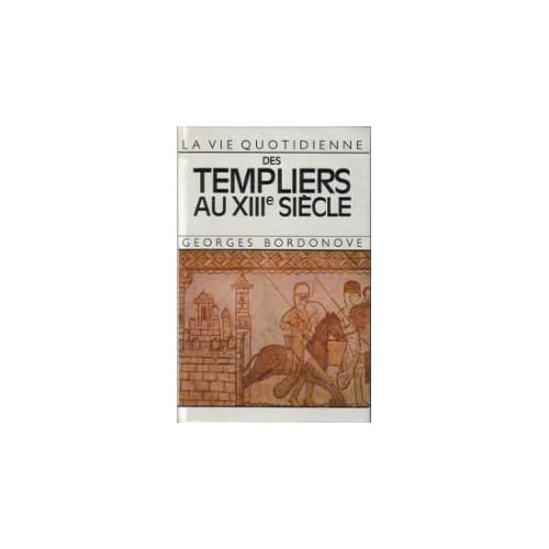 La vie quotidienne des templiers au XIIIe siècle
