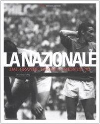 Nazionale. Dal grande Torino a Messico '70. Ediz. illustrata (Experience)