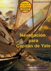 Navegación para Capitán de Yate: Navegación Astronómica - Navegación Ortodrómica por Ignacio Barbudo Escobar