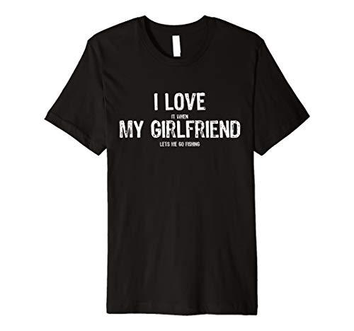 Ich Liebe es, wenn Meine Freundin Let Me Go Fishing T Shirt