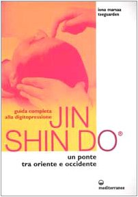 Guida completa alla digitopressione Jin Shin Do. Un ponte tra Oriente e Occidente