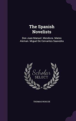 The Spanish Novelists: Don Juan Manuel. Mendoza. Mateo Aleman. Miguel De Cervantes Saavedra