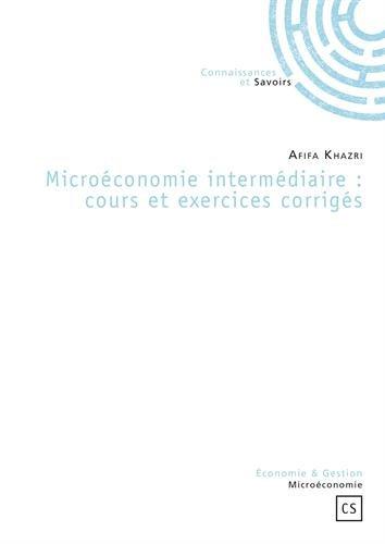 Microéconomie intermédiaire : cours et exercices corrigés
