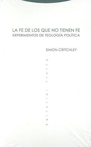 La fe de los que no tienen fe: Experimentos de teología política (Estructuras y procesos. Religión) por Simon Critchley