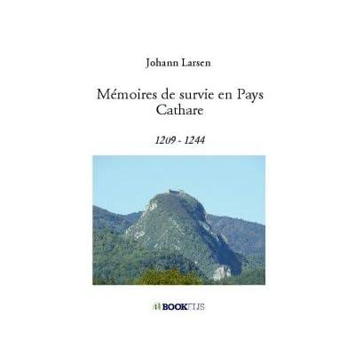 MÉMOIRES DE SURVIE EN PAYS CATHARE 1209 - 1244