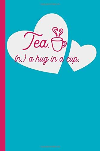 Tea (n.) a Hug in a Cup: Tea Tasting Journal