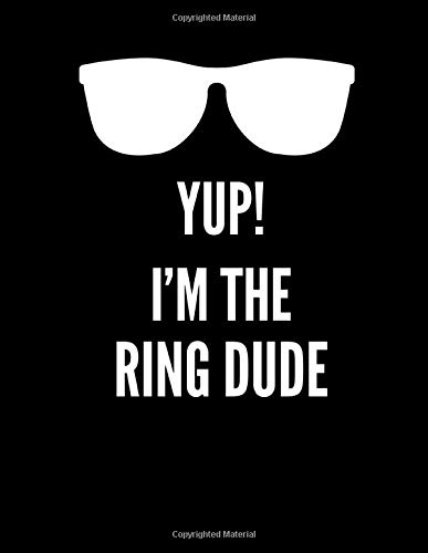 Yup! I'm The Ring Dude: Ring Bearer Proposal: 8.5x11 Inch, 120 Pages, Blank Sketchbook, Notebook To Write, Draw, Doodle, Sketch Or Paint In -