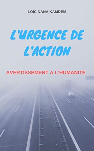 Couverture du livre L'URGENCE DE L'ACTION: AVERTISSEMENT A L'HUMANITÉ