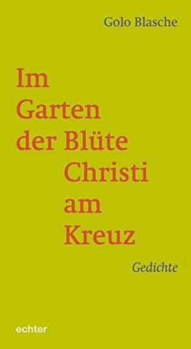 Im Garten der Blüte Christi am Kreuz: Gedichte