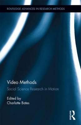 video-methods-social-science-research-in-motion-by-charlotte-bates-published-october-2014