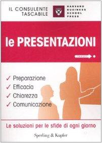 Le presentazioni. Preparazione, efficacia, chiarezza, comunicazione