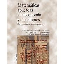 Matemáticas aplicadas a la economía y a la empresa: 434 ejercicios resueltos y comentados (Economía Y Empresa)