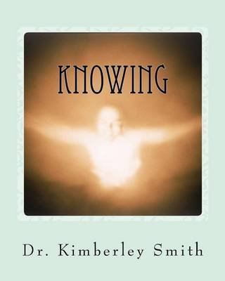 [Knowing: A Spiritual Medium's Work with the Dead and the Living] (By: Dr Kimberley L Smith) [published: March, 2012]
