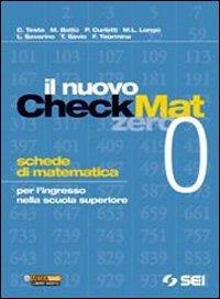 Il nuovo CheckMat 0. Schede di matematica per l'ingresso nella scuola superiore. Per le Scuole superiori