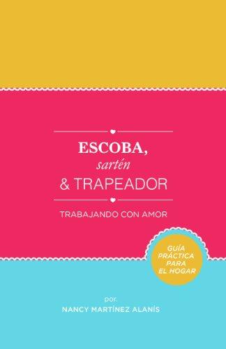 Escoba, Sartén y Trapeador: Trabajando con Amor por Nancy Martínez Alanís