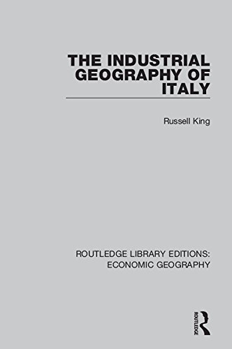 The Industrial Geography of Italy (Routledge Library Editions: Economic Geography)