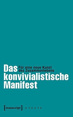 Das konvivialistische Manifest: Für eine neue Kunst des Zusammenlebens (herausgegeben von Frank Adloff und Claus Leggewie in Zusammenarbeit mit dem ... (X-Texte zu Kultur und Gesellschaft)