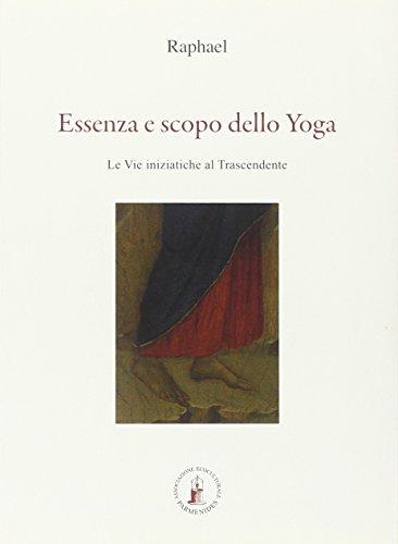 Essenza e scopo dello yoga. Le vie iniziatiche al trascendente por Raphael