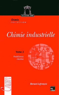 Chimie industrielle : Tome 2, Problmes rsolus