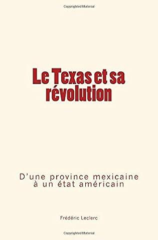 Le Texas et sa révolution: D'une province mexicaine à un état américain