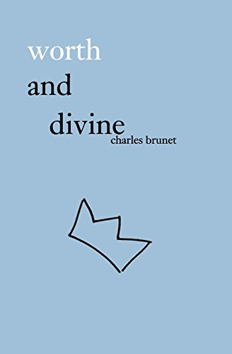 worth and divine: poetry collection por Charles Brunet