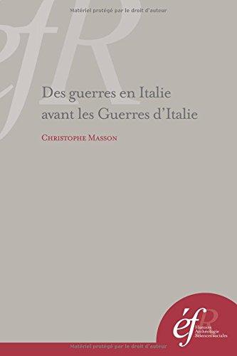Des guerres en Italie avant les Guerres d'Italie : Les entreprises militaires françaises dans la péninsule à l'époque du Grand Schisme d'Occident par Christophe Masson