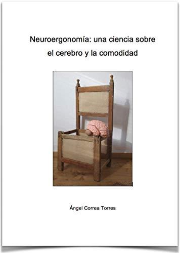 Neuroergonomía: Una ciencia sobre el cerebro y la comodidad por Angel Correa Torres