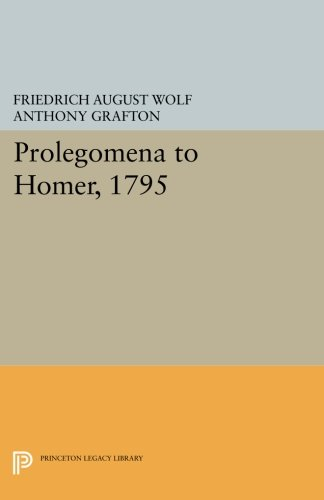Prolegomena to Homer, 1795 (Princeton Legacy Library)