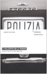 Il poliziotto con la Ferrari. Storia e mito di Armando Spatafora
