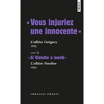 ' Vous injuriez une innocente ' : L'affaire Grégory 1984 . Suivi de ' Si Violette a menti ' : L'affa