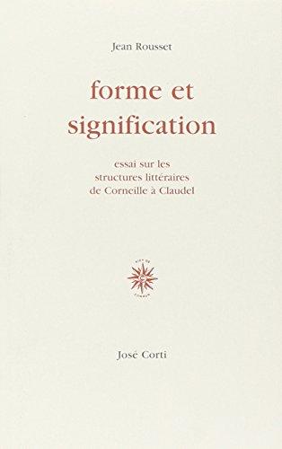 FORME ET SIGNIFICATION. Essai sur les structures de Corneille à Claudel