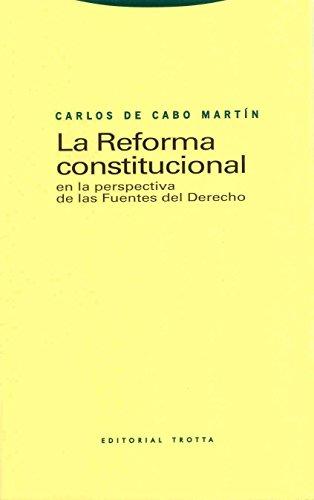 La Reforma constitucional en la perspectiva de las fuentes del derecho (Estructuras y Procesos. Derecho) por Carlos de Cabo Martín