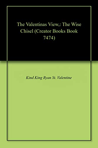 The Valentinas View,: The Wise Chisel (Creator Books Book 7474) (English Edition)
