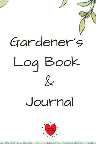 Gardener's Log Book & Journal: Gardening Planner, Notebook & Diary with Daily Worksheet, Planners, Trackers, Harvest Records - 6x9 Paperback Garden Flower Theme