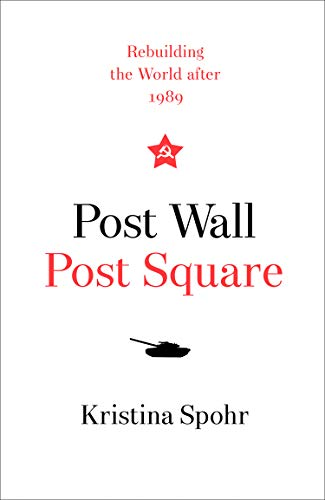 Post Wall, Post Square: Rebuilding the World After 1989 -