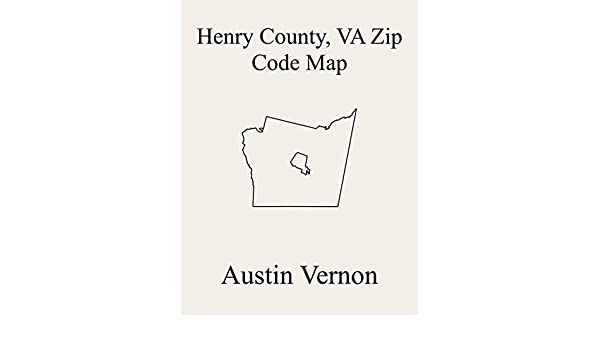 Henry County Virginia Zip Code Map Includes Horsepasture Ridgeway Blackberry Reed Creek Collinsville And Iriswood Ebook Vernon Austin Amazon In Kindle Store