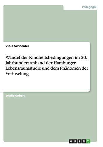 Wandel der Kindheitsbedingungen im 20. Jahrhundert anhand der Hamburger Lebensraumstudie und dem Phänomen der Verinselung