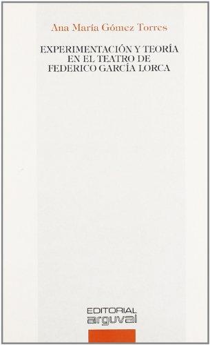 Experimentación y teoría en el teatro de Federico García Lorca (UNIVERSIDAD) por Ana María Gómez Torres