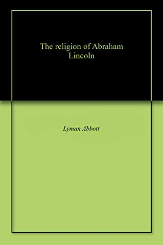 The religion of Abraham Lincoln (English Edition)