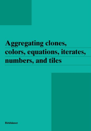 aggregating-clones-colors-equations-iterates-numbers-and-tiles
