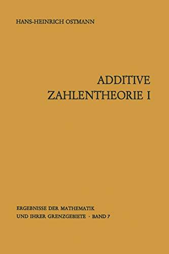 Additive Zahlentheorie: Erster Teil Allgemeine Untersuchungen (Ergebnisse der Mathematik und ihrer Grenzgebiete. 2. Folge, Band 7)