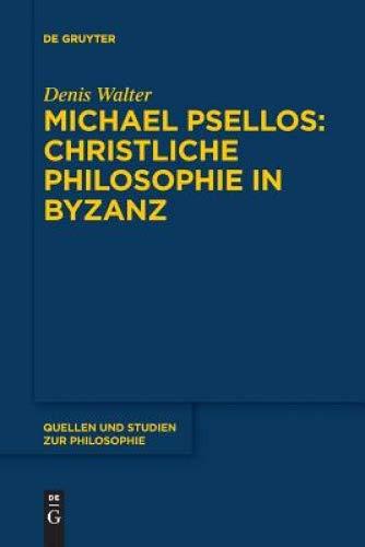 Michael Psellos – Christliche Philosophie in Byzanz: Mittelalterliche Philosophie im Verhältnis zu Antike und Spätantike (Quellen und Studien zur Philosophie, Band 132)