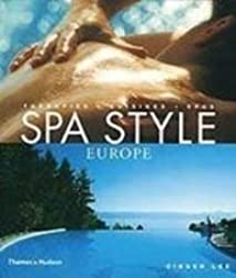 Spa Style Europe: Therapies, Cuisines, Spas
